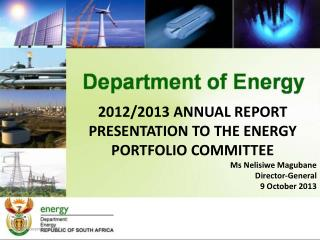 2012/2013 ANNUAL REPORT PRESENTATION TO THE ENERGY PORTFOLIO COMMITTEE Ms Nelisiwe Magubane