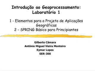 Gilberto Câmara  Antônio Miguel Vieira Monteiro Eymar Lopes SER-300