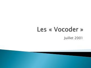 Les «Vocoder»
