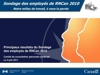 Sondage des employés de RNCan 2010 Notre milieu de travail, à nous la parole