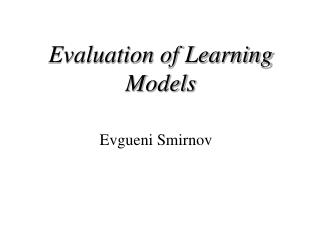 Evaluation of Learning Models