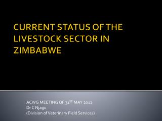 CURRENT STATUS OF THE LIVESTOCK SECTOR IN ZIMBABWE