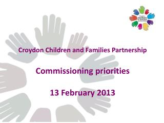 Croydon Children and Families Partnership Commissioning priorities 13 February 2013