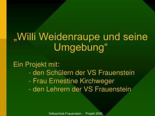 """""""Willi Weidenraupe und seine Umgebung"""""""