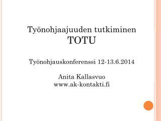 Työnohjaajuuden  tutkiminen TOTU Työnohjauskonferenssi 12-13.6.2014 Anita Kallasvuo