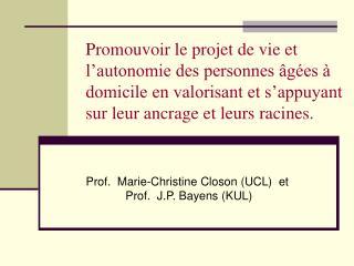 Prof.  Marie-Christine Closon (UCL)  et   Prof.  J.P. Bayens (KUL)