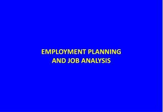 EMPLOYMENT PLANNING  AND JOB ANALYSIS