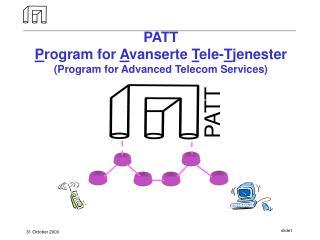 PATT P rogram for  A vanserte  T ele- T jenester (Program for Advanced Telecom Services)