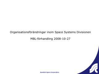 Organisationsförändringar inom Space Systems Divisionen MBL-förhandling 2008-10-27