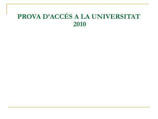 PROVA D'ACCÉS A LA UNIVERSITAT  2010