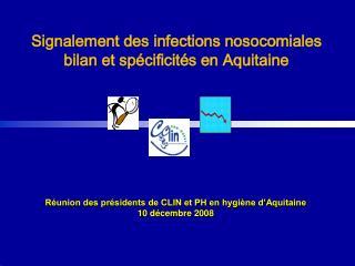 Réunion des présidents de CLIN et PH en hygiène d'Aquitaine 10 décembre 2008