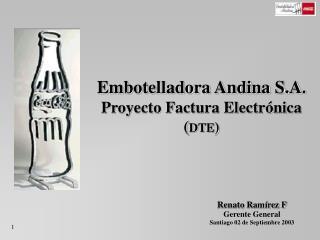 Embotelladora Andina S.A . Proyecto Factura Electrónica ( DTE )