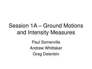Session 1A – Ground Motions and Intensity Measures