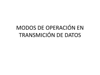 MODOS DE OPERACIÓN EN TRANSMICIÓN DE DATOS