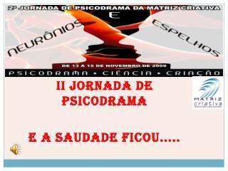 II JORNADA DE PSICODRAMA E A SAUDADE FICOU.....