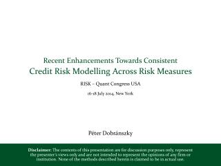 Recent Enhancements  T owards  C onsistent Credit Risk Modelling Across Risk Measures