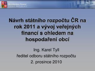 Návrh státního rozpočtu ČR na rok 2011 a vývoj veřejných financí s ohledem na hospodaření obcí