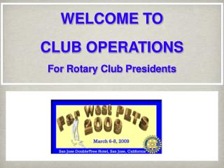WELCOME TO  CLUB OPERATIONS For Rotary Club Presidents
