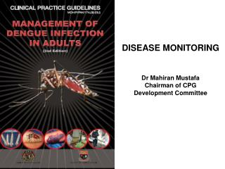 DISEASE MONITORING Dr Mahiran Mustafa Chairman of CPG Development Committee