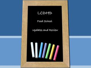 LCDHD Food School  Updates and Review