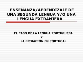 ENSEÑANZA/APRENDIZAJE DE UNA SEGUNDA LENGUA Y/O UNA          LENGUA EXTRANJERA