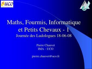 Maths, Fourmis, Informatique et Petits Chevaux - 1 Journée des Ludologues 18-06-08