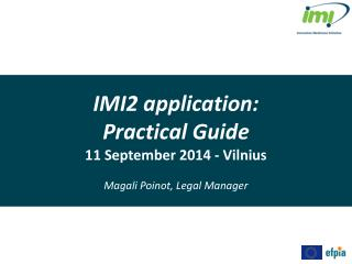 IMI2  application: Practical  Guide 11  September  2014 -  Vilnius Magali Poinot, Legal Manager