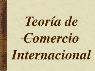 Teor�a de Comercio Internacional