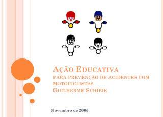 Ação Educativa  para prevenção de acidentes com  motociclistas Guilherme  Schibik