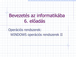 Bevezetés az informatikába  6 . előadás