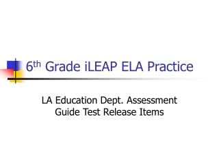 6 th  Grade iLEAP ELA Practice