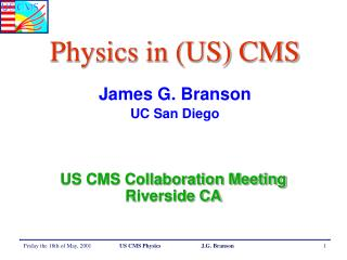 Physics in (US) CMS James G. Branson UC San Diego