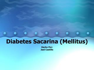 Diabetes Sacarina (Mellitus)