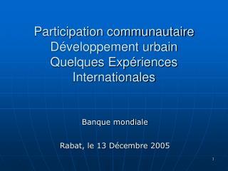 Participation communautaire Développement urbain  Quelques Expériences Internationales