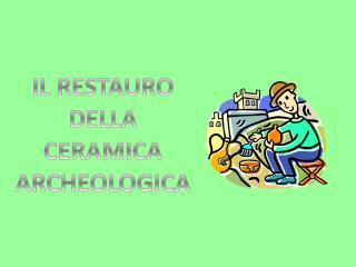 IL RESTAURO DELLA  CERAMICA ARCHEOLOGICA