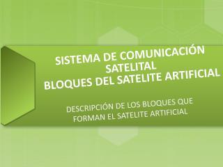 SISTEMA DE COMUNICACIÓN SATELITAL BLOQUES DEL SATELITE ARTIFICIAL
