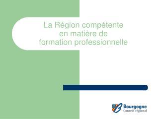 La Région compétente  en matière de  formation professionnelle