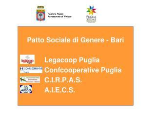 Patto Sociale di Genere - Bari  Legacoop  Puglia  Confcooperative  Puglia C.I.R.P.A.S. A.I.E.C.S.
