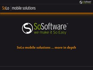 SoLo  mobile  solutions  … more in  depth