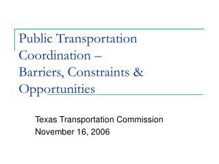 Public Transportation Coordination � Barriers, Constraints & Opportunities