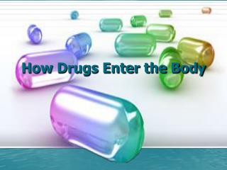 How Drugs Enter the Body