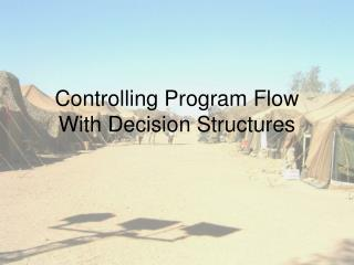 Controlling Program Flow With Decision Structures