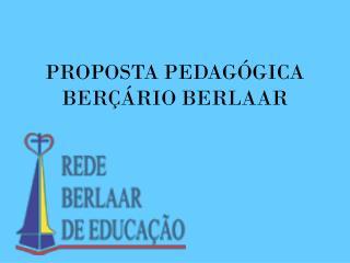 PROPOSTA PEDAGÓGICA  BERÇÁRIO BERLAAR