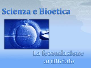 Scienza e Bioetica