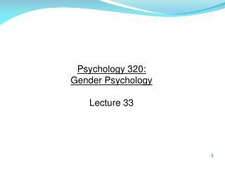 Psychology 320:  Gender Psychology Lecture 33