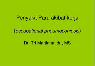 Penyakit Paru akibat kerja ( occupational pneumoconiosis ) Dr. Tri Martiana, dr., MS