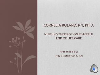 Cornelia  Ruland , RN, Ph.D. Nursing Theorist on Peaceful End of Life Care