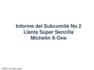 Informe del Subcomité No 2 Llanta Súper Sencilla Michelin X-One