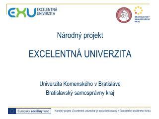 Národný projekt EXCELENTNÁ UNIVERZITA Univerzita Komenského v Bratislave