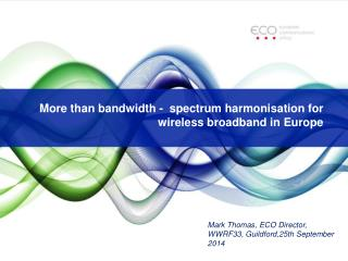 More  than  bandwidth -   spectrum harmonisation for wireless broadband in  Europe